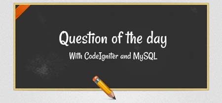Question of the Day with CodeIgniter and MySQL